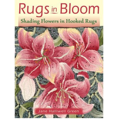 Rugs in Bloom Shading Flowers in Hooked Rugs by Green, Jane Halliwell ( Author ) ON Jul-01-2012, Paperback