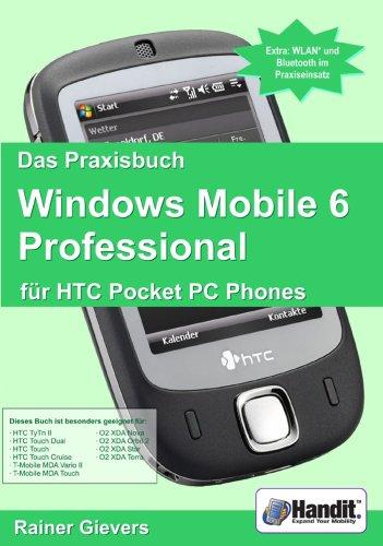 Das Praxisbuch Windows Mobile 6 Professional für HTC Pocket PC Phones Htc Touch Pocket Pc