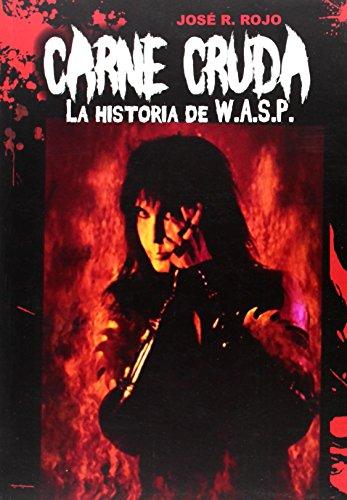 Carne Cruda: La Historia de W.A.S.P. por José Ramón Rojo Martínez