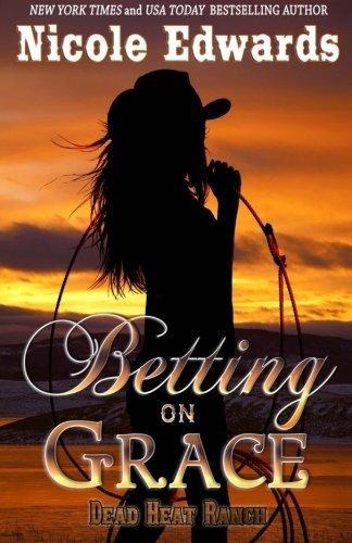 Betting on Grace (Dead Heat Ranch) (Volume 2) by Nicole Edwards (2014-07-29)