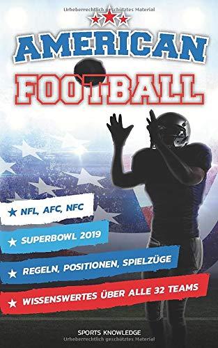 American Football: Regeln, Positionen, Spielzüge/ Superbowl 2019/ NFL, AFC, NFC/ Wissenswertes über alle 32 Teams