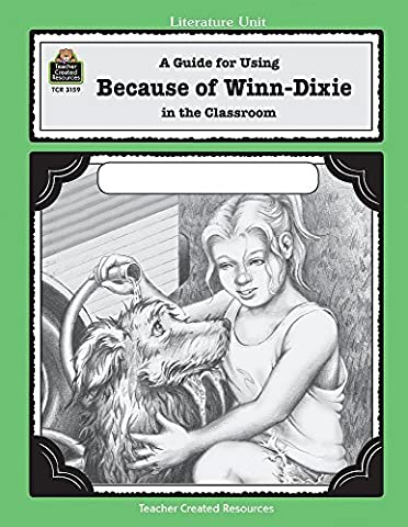 A Guide for Using Because of Winn-Dixie in the Classroom (Literature Units) by Teacher Created Resources Staff (2002-09-01)