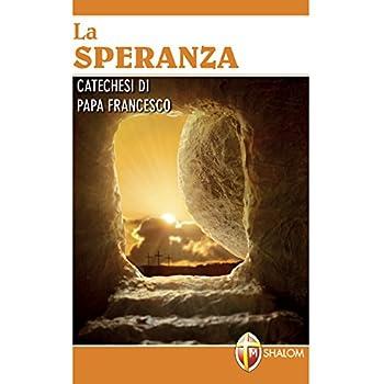 La Speranza. Catechesi Di Papa Francesco