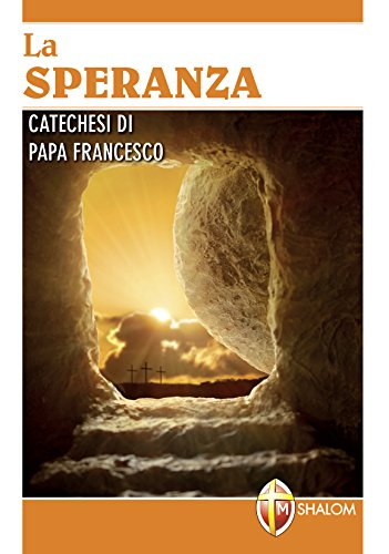 La speranza. Catechesi di papa Francesco. Ediz. a caratteri grandi
