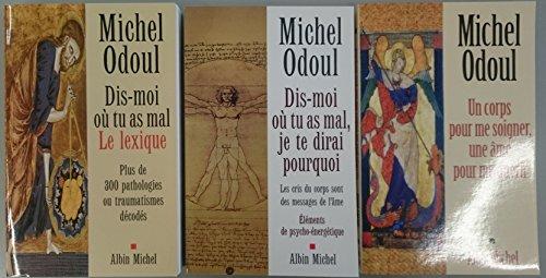 Lot Michel Odoul 3 Titres: 1: Dis-moi où tu as mal : Je te dirai pourquoi / 2: Dis-moi où tu as mal : Le Lexique / 3: Un corps pour me soigner, une âme pour me guérir
