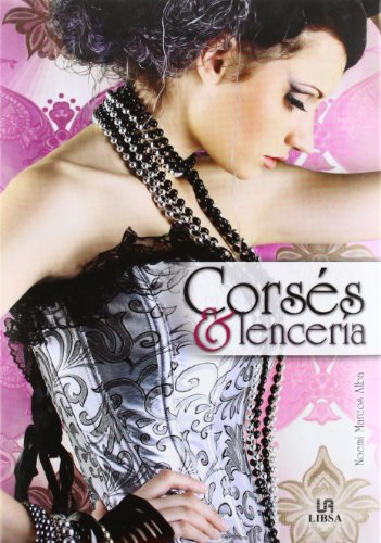 Corses y lenceria / Corsets and Lingerie: El alma femenina / The Feminine Soul por Noemi Marcos Alba