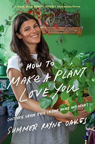 How to Make a Plant Love You: Cultivate Green Space in Your Home and Heart (English Edition)