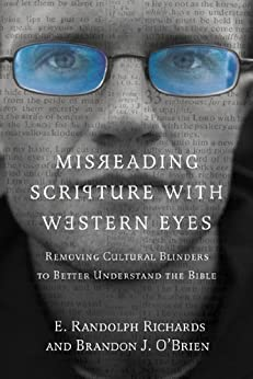 Misreading Scripture with Western Eyes: Removing Cultural Blinders to Better Understand the Bible by [Richards, E. Randolph, O'Brien, Brandon J.]