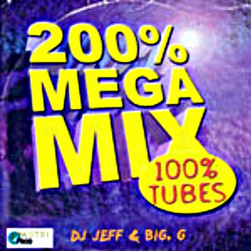 200% megamix 100% tubes (DJ Jeff, Big G)