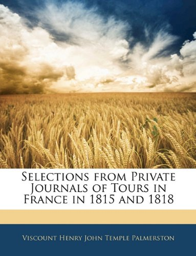 Selections from Private Journals of Tours in France in 1815 and 1818