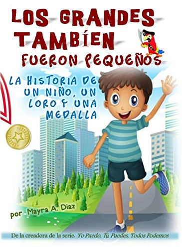 Libro en español para niños. Spanish language: Los Grandes También Fueron Pequeños. Spanish language Book (Yo puedo, Tú puedes, Todos Podemos nº 5)