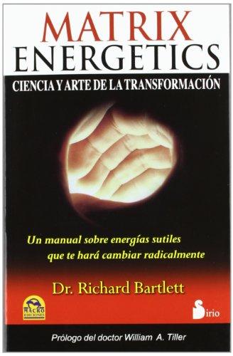 MATRIX ENERGETICS: CIENCIA Y ARTE DE LA TRANSFORMACION (2012) por RICHARD DR. BARTLETT
