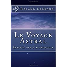 Le Voyage Astral: Assisté par l'astrologie