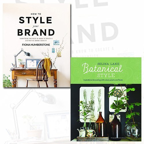 How to Style Your Brand and Botanical Style 2 Books Bundle Collection - Everything You Need to Know to Create a Distinctive Brand Identity,Inspirational decorating with nature, plants and florals [Hardcover]