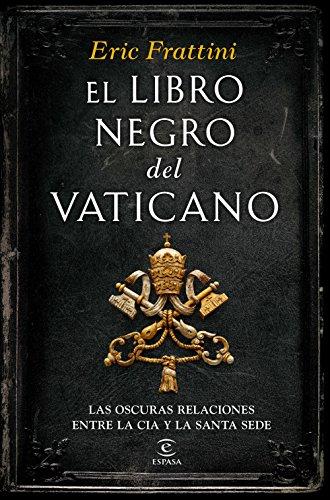 El libro negro del  Vaticano: Las oscuras relaciones entre la CIA y la Santa Sede por Eric Frattini