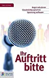 Ihr Auftritt bitte: Angst reduzieren - Glaubwürdig sprechen - Spannung aufbauen (Goldegg Business) - Stefan Schimmel