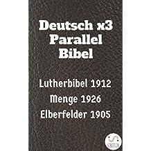 Deutsch x3 Parallel Bibel: Lutherbibel 1912 - Menge 1926 - Elberfelder 1905 (Parallel Bible Halseth)