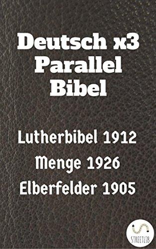 Deutsch x3 Parallel Bibel: Lutherbibel 1912 - Menge 1926 - Elberfelder 1905 (Parallel Bible Halseth 86)