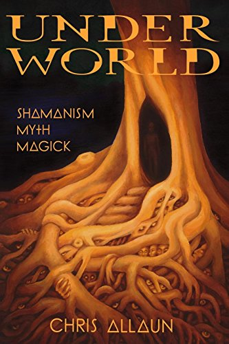 Underworld: Shamanism, Myth & magick por Chris Allaun