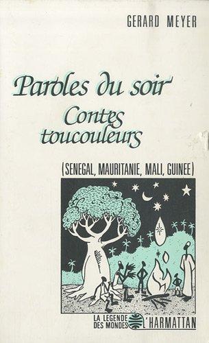Paroles du soir: Contes toucouleurs : Sénégal, Mauritanie, Mali, Guinée (La légende des mondes) par Gérard Meyer