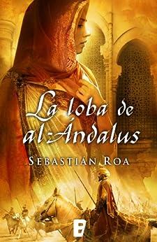 La loba de al-Ándalus (Trilogía Almohade 1) de [Roa, Sebastián]