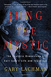 Jung the Mystic: The Esoteric Dimensions of Carl Jung's Life and Teachings
