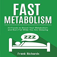 Fast Metabolism: 33 Foods to Boost Your Metabolism and Burn Fat While You Are Sleeping