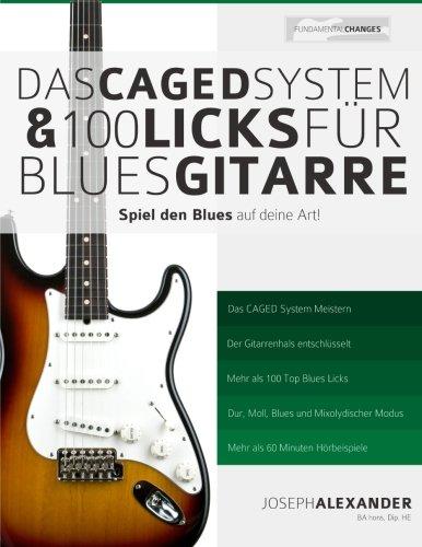 Das CAGED System und 100 Licks für Blues-Gitarre: Spiel den Blues auf deine Art! (System Anfänger Gitarre)