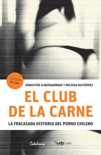 El club de la carne. La fracasada historia del porno chileno por Sebastián Alburquerque