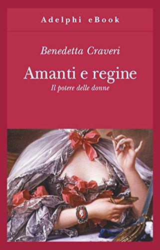 Amanti e regine: Il potere delle donne (Gli Adelphi) (Italian Edition) por Benedetta Craveri