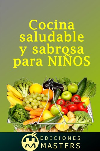 Cocina saludable y sabrosa para niños por Adolfo Perez Agusti