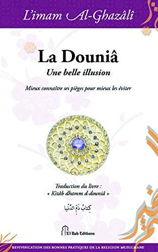 La Douniâ, une belle illusion : Mieux connaître ses pièges pour mieux les éviter ! par Abû-Hâmid Al-Ghazâlî