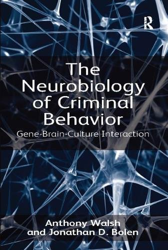 The Neurobiology of Criminal Behavior: Gene-Brain-Culture Interaction por Anthony Walsh