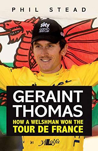 Geraint Thomas: How a Welshman Won the Tour de France (English Edition)