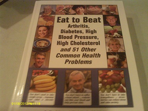 Eat to Beat Arthritis, Diabetes, High Blood Pressure, High Cholesterol and 51 O by FC&A Medical Publishing (2004) Hardcover