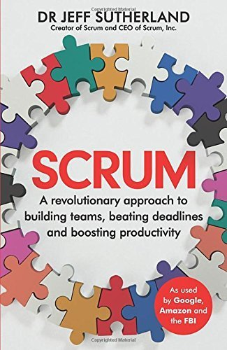 Scrum: A revolutionary approach to building teams, beating deadlines, and boosting productivity by Sutherland, Jeff (2014) Paperback