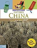 Antikes China: Das Mitmach-Buch. Essen, spielen, schreiben und sich kleiden wie die alten Chinesen