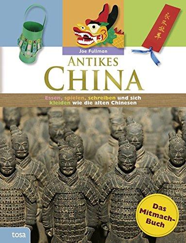 Antikes China: Das Mitmach-Buch. Essen, spielen, schreiben und sich kleiden wie die alten Chinesen (Spiel-essen China)