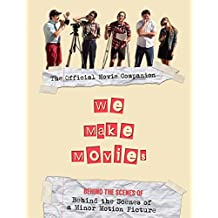 We Make Movies: The Official Movie Companion