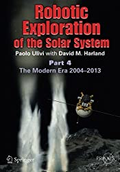 Robotic Exploration of the Solar System: Part 4: The Modern Era 2004 - 2013
