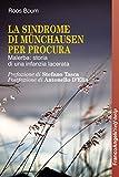 Scarica Libro La Sindrome di Munchausen per procura Malerba storia di una infanzia lacerata Malerba storia di una infanzia lacerata (PDF,EPUB,MOBI) Online Italiano Gratis