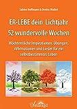 ER-LEBE dein Lichtjahr 52 wundervolle Wochen: Wöchentliche Inspirationen, Übungen, Affirmationen und Lieder für ein selbstbestimmtes Leben