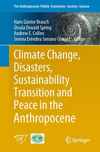 Climate Change, Disasters, Sustainability Transition and Peace in the Anthropocene (The Anthropocene: Politik—Economics—Society—Science)