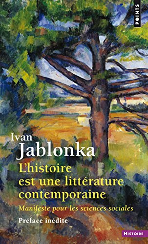 L'Histoire est une littérature contemporaine. Manifeste pour les sciences sociales par Ivan Jablonka