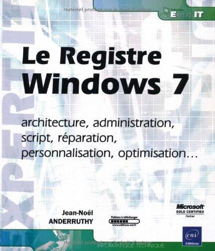 Le Registre Windows 7 - architecture, administration, script, réparation, personnalisation, optimisation. par Jean-Noël Anderruthy