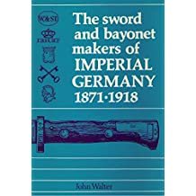 Sword and Bayonet Makers of Imperial Germany, 1871-1918