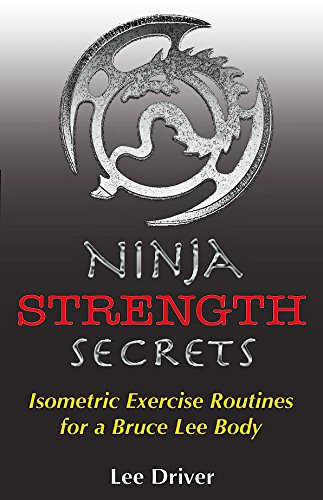 Ninja Strength Secrets: Isometric Exercise Routines for a ...