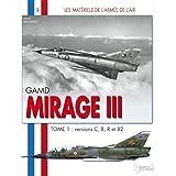 GAMD Mirage III, Tome 1: Versions C, B, R et B2 (Materiels de L'Armee de L'Air)