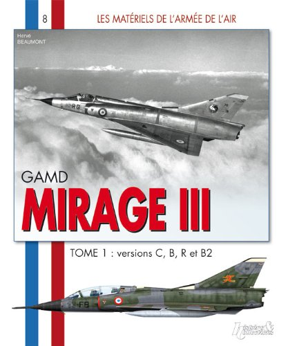 Mirage III - Tome 1: Versions C, B, R et B2 (Les Materials de l'Armee de l'air) por Herve Beaumont