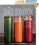 The Juice Solution: More than 90 Feel...